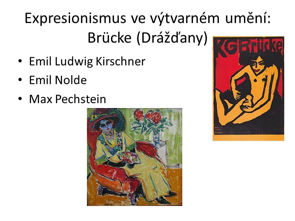 Expresionismus ve výtvarném umění: Brücke (Drážďany) Emil Ludwig Kirschner Emil Nolde Max Pechstein