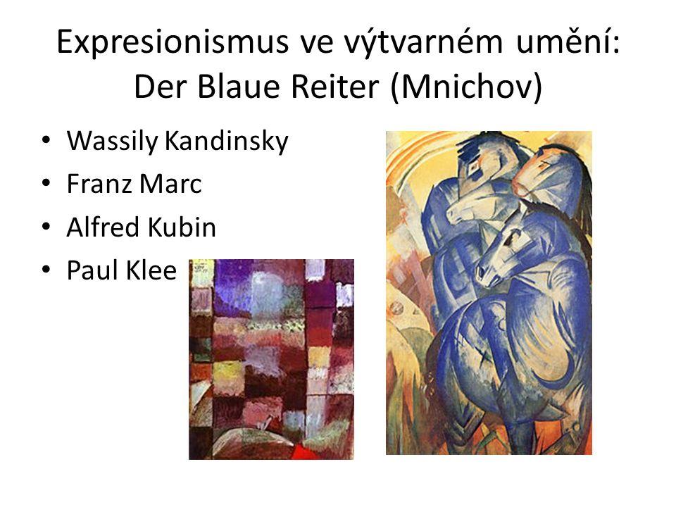 Expresionismus ve výtvarném umění: Der Blaue Reiter (Mnichov) Wassily Kandinsky Franz Marc Alfred Kubin Paul Klee