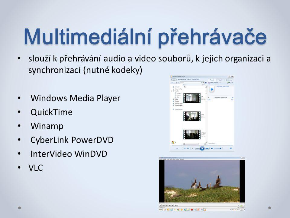 Multimediální přehrávače slouží k přehrávání audio a video souborů, k jejich organizaci a synchronizaci (nutné kodeky) Windows Media Player QuickTime Winamp CyberLink PowerDVD InterVideo WinDVD VLC