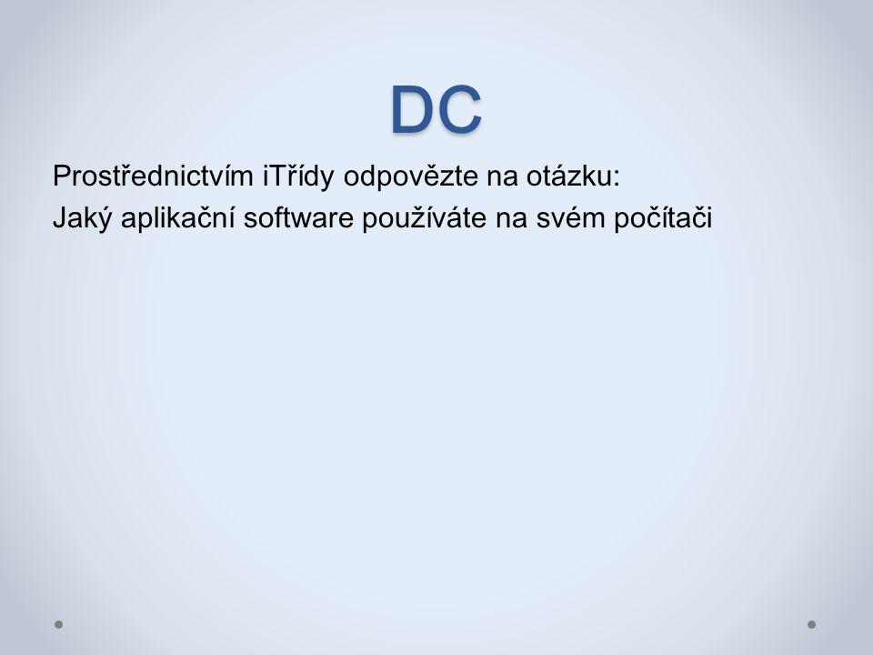 DC Prostřednictvím iTřídy odpovězte na otázku: Jaký aplikační software používáte na svém počítači