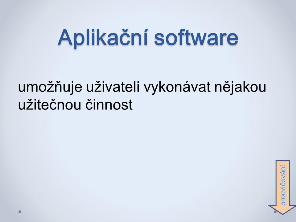 Aplikační software umožňuje uživateli vykonávat nějakou užitečnou činnost procvičován í