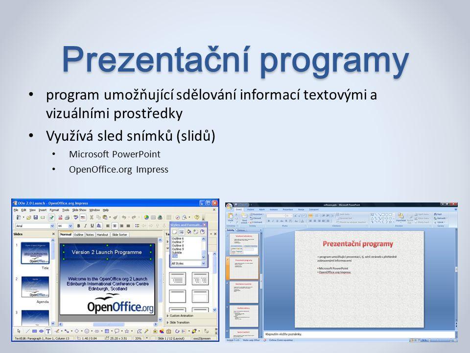 Prezentační programy program umožňující sdělování informací textovými a vizuálními prostředky Využívá sled snímků (slidů) Microsoft PowerPoint OpenOffice.org Impress