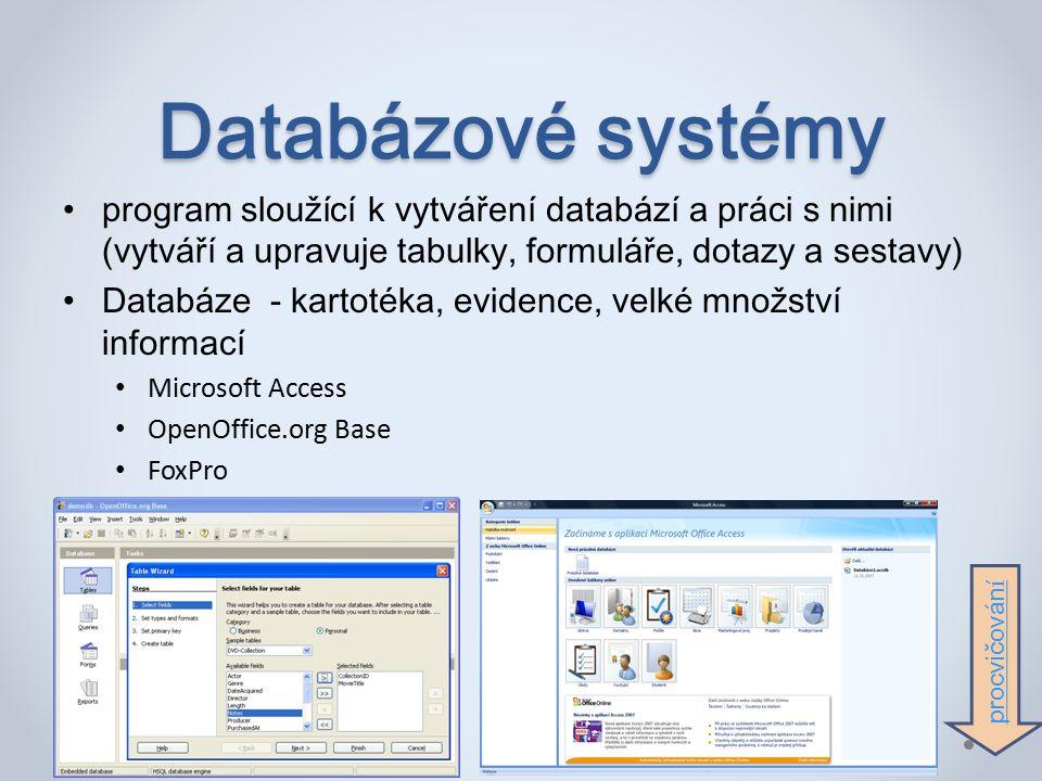 program sloužící k vytváření databází a práci s nimi (vytváří a upravuje tabulky, formuláře, dotazy a sestavy) Databáze - kartotéka, evidence, velké množství informací Microsoft Access OpenOffice.org Base FoxPro procvičován í