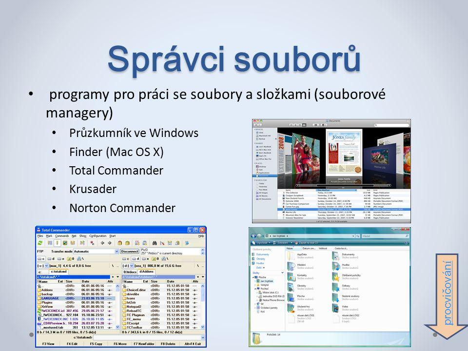 Správci souborů programy pro práci se soubory a složkami (souborové managery) Průzkumník ve Windows Finder (Mac OS X) Total Commander Krusader Norton Commander procvičován í