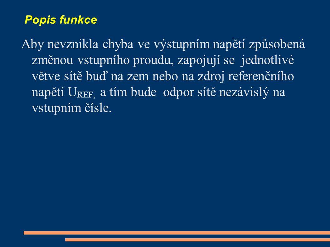 Popis funkce Aby nevznikla chyba ve výstupním napětí způsobená změnou vstupního proudu, zapojují se jednotlivé větve sítě buď na zem nebo na zdroj ref