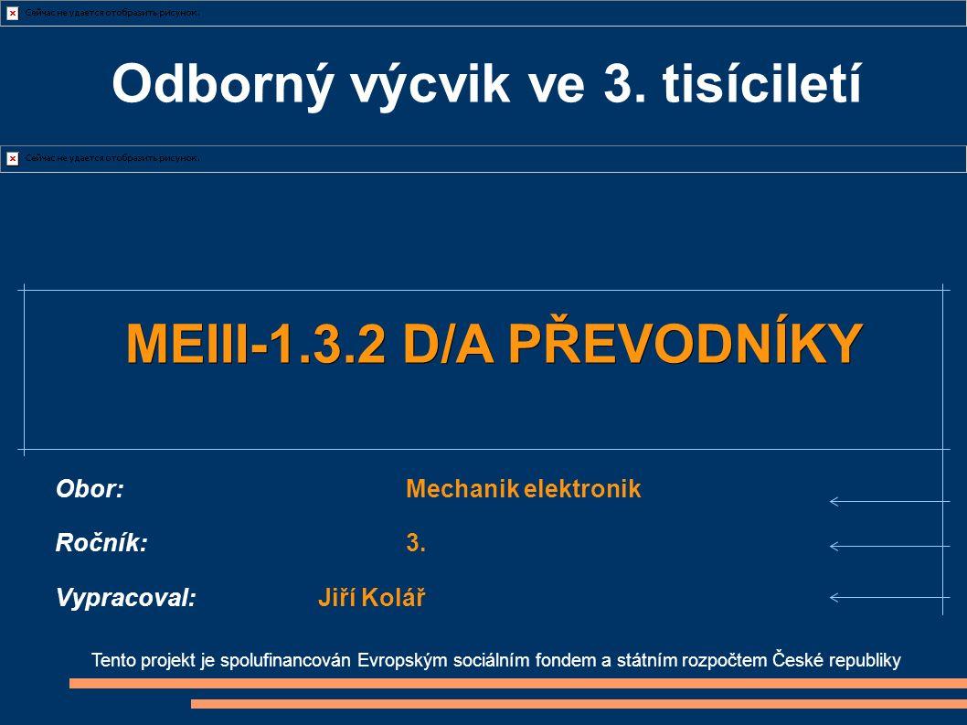 Odborný výcvik ve 3. tisíciletí Tento projekt je spolufinancován Evropským sociálním fondem a státním rozpočtem České republiky MEIII-1.3.2 D/A PŘEVOD