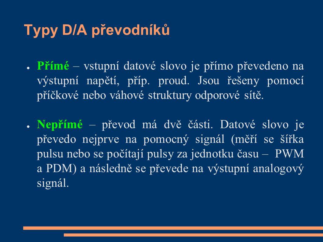 Typy D/A převodníků ● Přímé – vstupní datové slovo je přímo převedeno na výstupní napětí, příp.