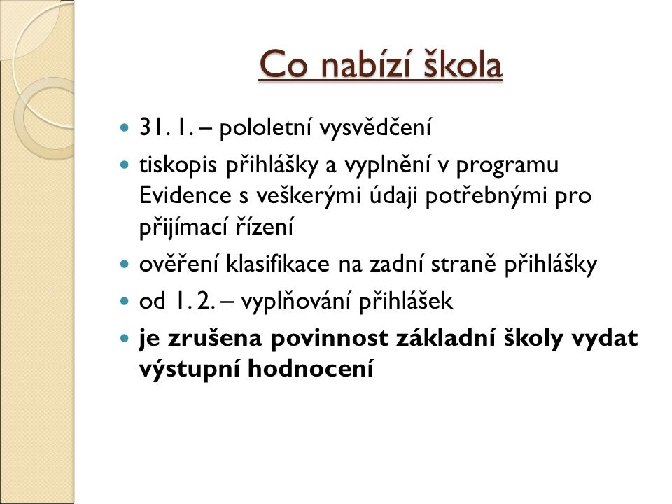 Odkazy http://www.msmt.cz/vzdelavani/stredni- vzdelavani/prijimani-na-stredni-skoly-a- konzervatore http://www.msmt.cz/vzdelavani/stredni- vzdelavani/prijimani-na-stredni-skoly-a- konzervatore http://www.cermat.cz/informace-pro- uchazece-1404035091.html http://www.cermat.cz/informace-pro- uchazece-1404035091.html