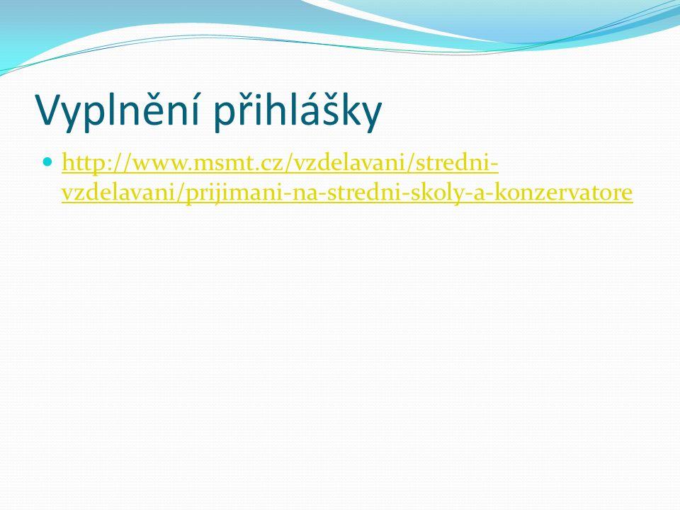 Vyplnění přihlášky http://www.msmt.cz/vzdelavani/stredni- vzdelavani/prijimani-na-stredni-skoly-a-konzervatore http://www.msmt.cz/vzdelavani/stredni- vzdelavani/prijimani-na-stredni-skoly-a-konzervatore