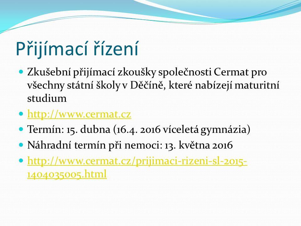 Přijímací řízení Zkušební přijímací zkoušky společnosti Cermat pro všechny státní školy v Děčíně, které nabízejí maturitní studium http://www.cermat.cz Termín: 15.