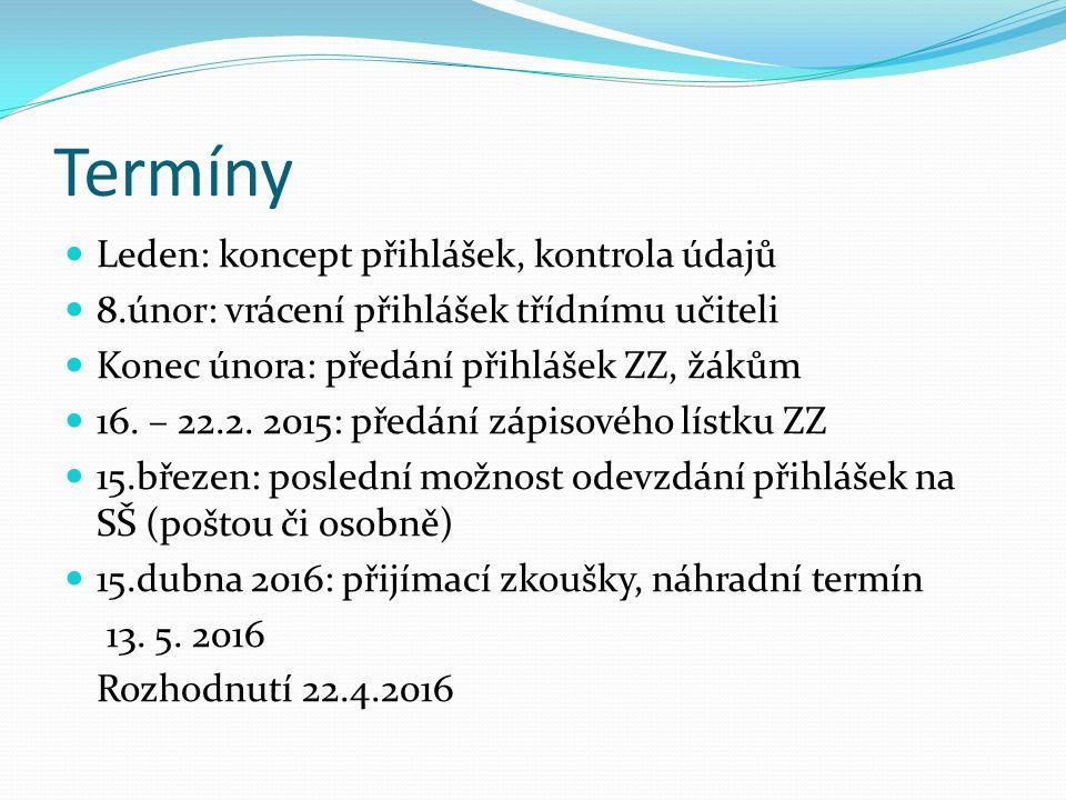 Termíny Leden: koncept přihlášek, kontrola údajů 8.únor: vrácení přihlášek třídnímu učiteli Konec února: předání přihlášek ZZ, žákům 16.
