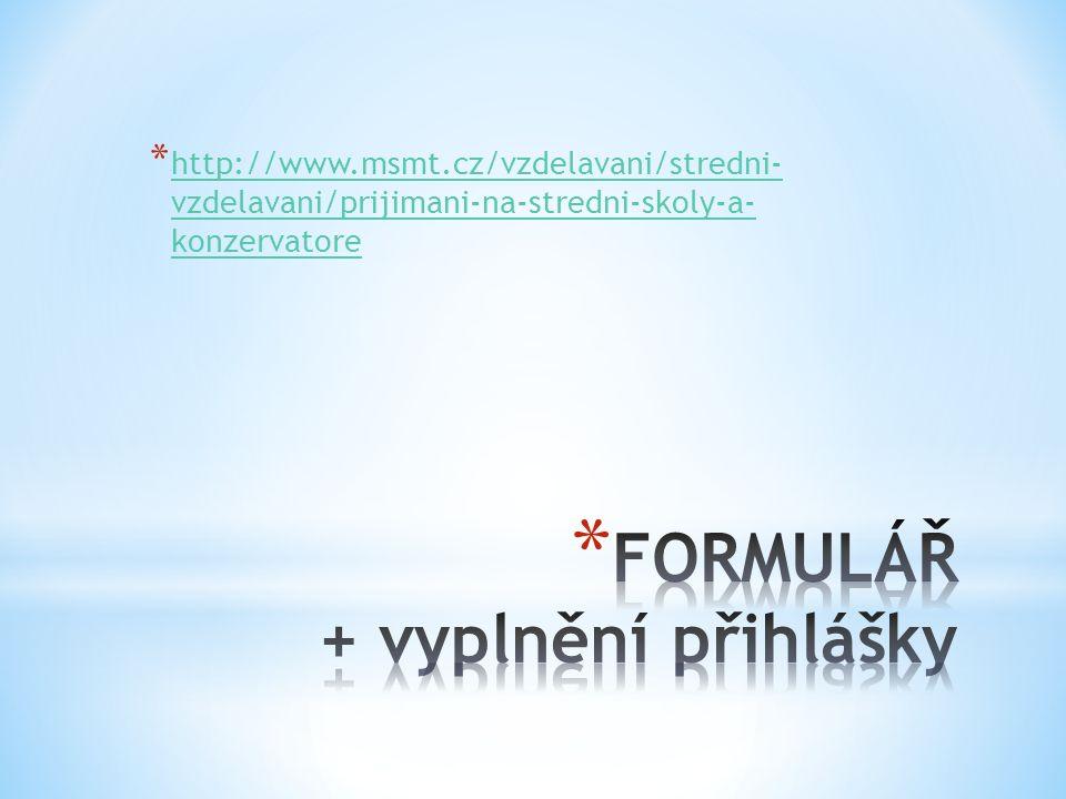 * http://www.msmt.cz/vzdelavani/stredni- vzdelavani/prijimani-na-stredni-skoly-a- konzervatore http://www.msmt.cz/vzdelavani/stredni- vzdelavani/prijimani-na-stredni-skoly-a- konzervatore