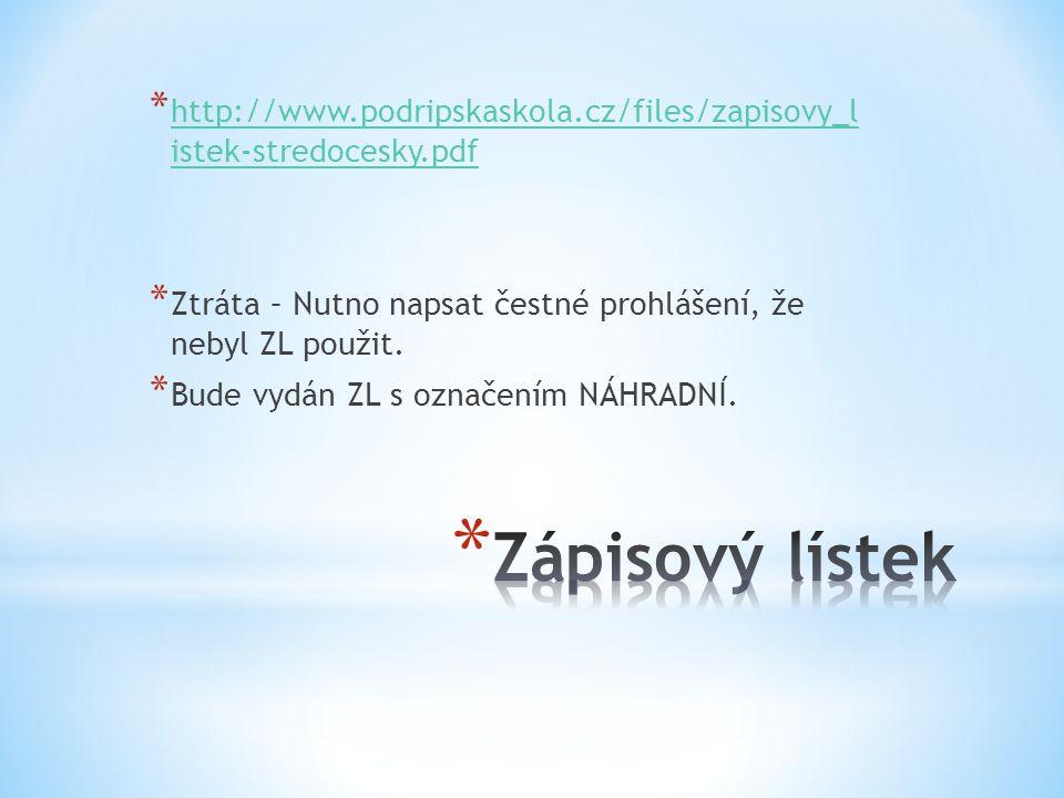 * http://www.podripskaskola.cz/files/zapisovy_l istek-stredocesky.pdf http://www.podripskaskola.cz/files/zapisovy_l istek-stredocesky.pdf * Ztráta – Nutno napsat čestné prohlášení, že nebyl ZL použit.
