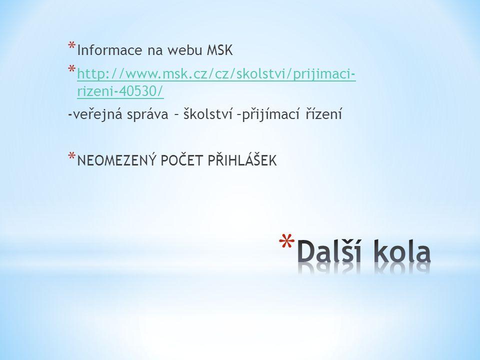 * Informace na webu MSK * http://www.msk.cz/cz/skolstvi/prijimaci- rizeni-40530/ http://www.msk.cz/cz/skolstvi/prijimaci- rizeni-40530/ -veřejná správ