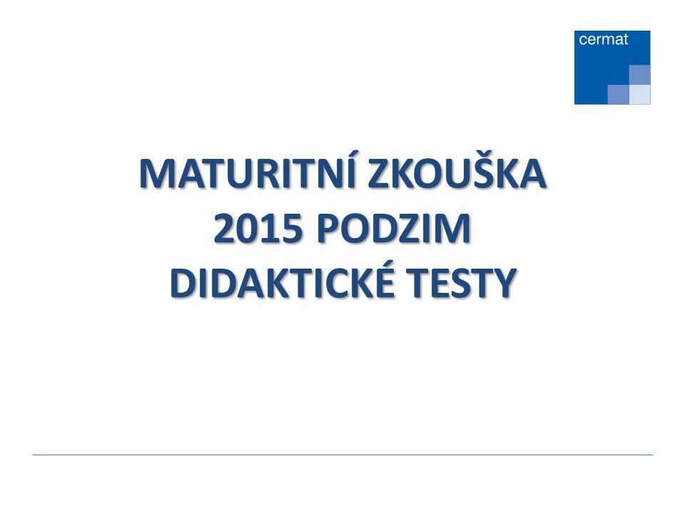 MATURITNÍ ZKOUŠKA 2015 PODZIM DIDAKTICKÉ TESTY