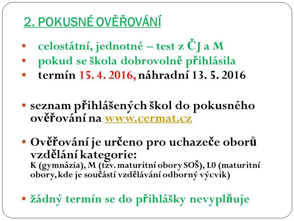 2. POKUSNÉ OVĚŘOVÁNÍ  celostátní, jednotné – test z Č J a M  pokud se škola dobrovoln ě p ř ihlásila  termín 15. 4. 2016, náhradní 13. 5. 2016  se