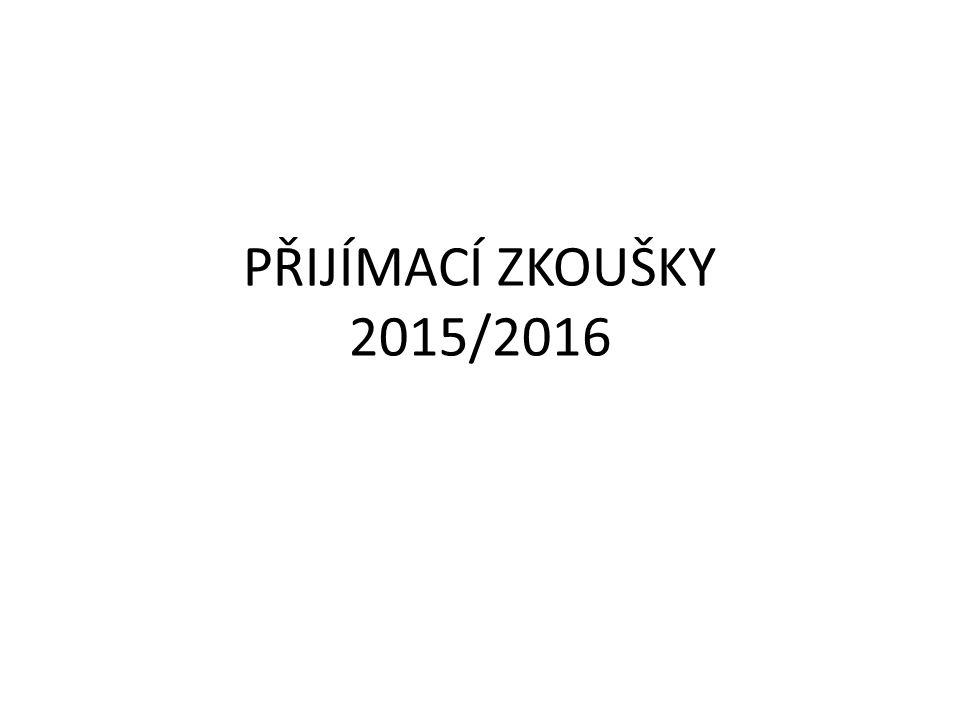 PŘIJÍMACÍ ZKOUŠKY 2015/2016