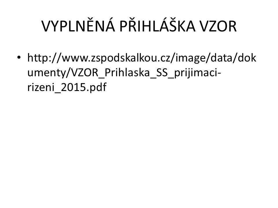 VYPLNĚNÁ PŘIHLÁŠKA VZOR http://www.zspodskalkou.cz/image/data/dok umenty/VZOR_Prihlaska_SS_prijimaci- rizeni_2015.pdf