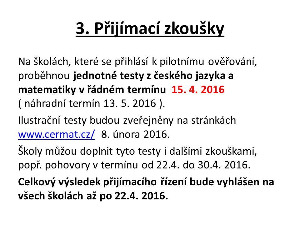 3. Přijímací zkoušky Na školách, které se přihlásí k pilotnímu ověřování, proběhnou jednotné testy z českého jazyka a matematiky v řádném termínu 15.