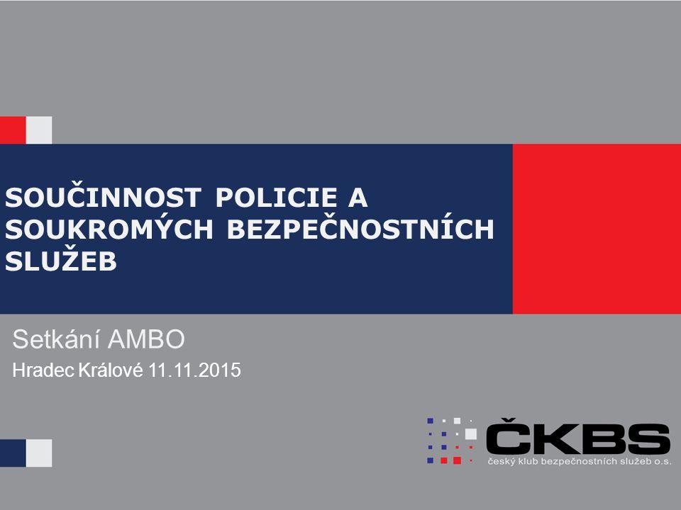 SOUČINNOST POLICIE A SOUKROMÝCH BEZPEČNOSTNÍCH SLUŽEB Setkání AMBO Hradec Králové 11.11.2015
