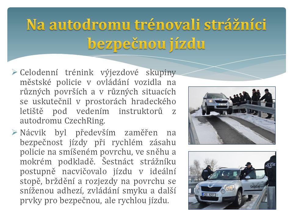  Celodenní trénink výjezdové skupiny městské policie v ovládání vozidla na různých površích a v různých situacích se uskutečnil v prostorách hradeckého letiště pod vedením instruktorů z autodromu CzechRing.