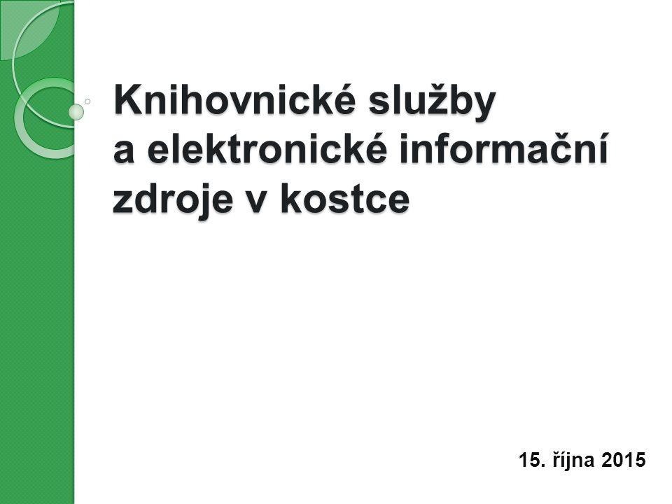 Knihovnické služby a elektronické informační zdroje v kostce 15. října 2015