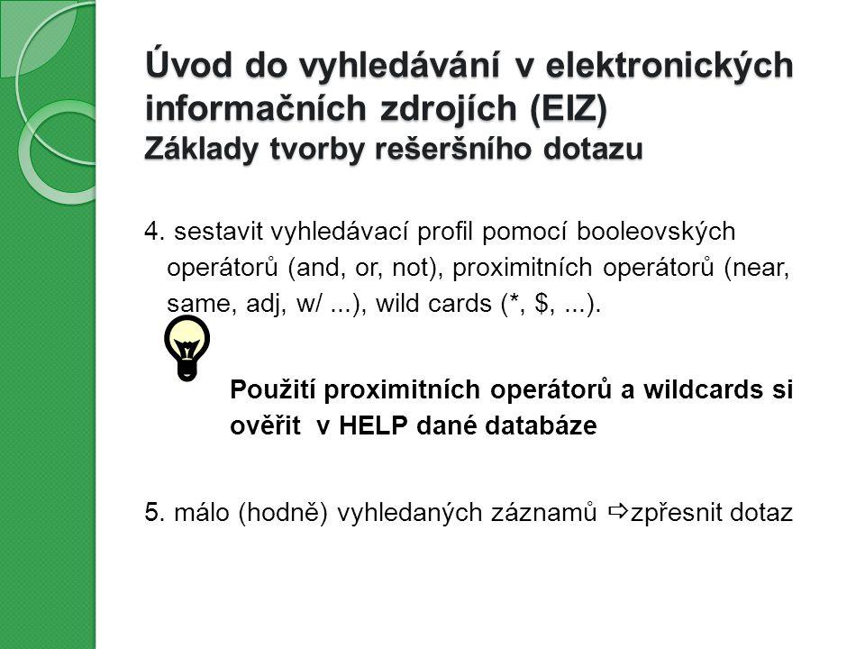 Úvod do vyhledávání v elektronických informačních zdrojích (EIZ) Základy tvorby rešeršního dotazu 4.