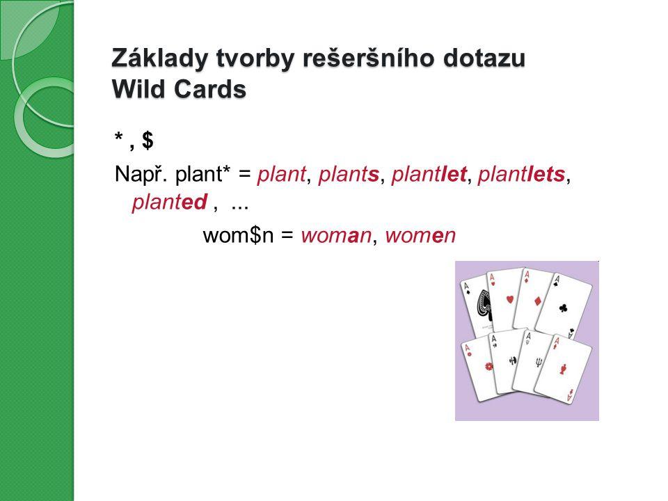 *, $ Např. plant* = plant, plants, plantlet, plantlets, planted,...