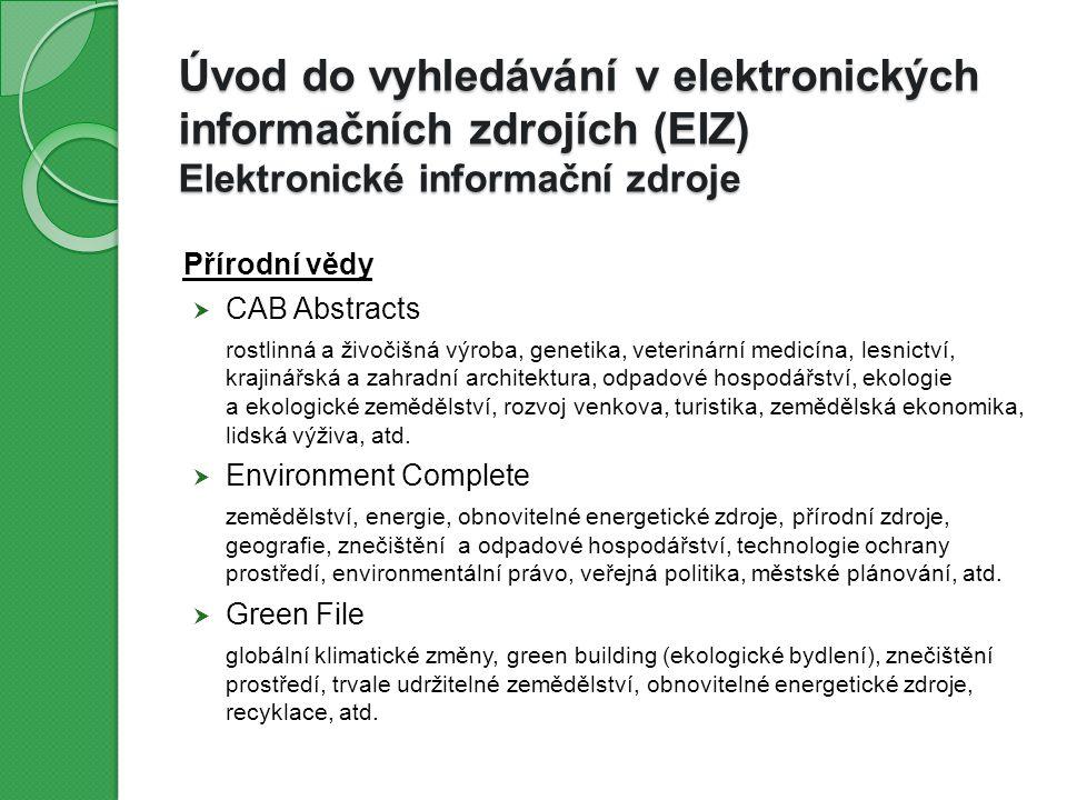 Úvod do vyhledávání v elektronických informačních zdrojích (EIZ) Elektronické informační zdroje Společenské vědy  EconLit with Full Text ekonomie, finance, management, kapitálové trhy, ekonometrie, monetární teorie, atd.