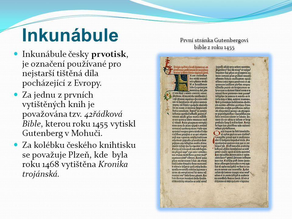 Inkunábule Inkunábule česky prvotisk, je označení používané pro nejstarší tištěná díla pocházející z Evropy.