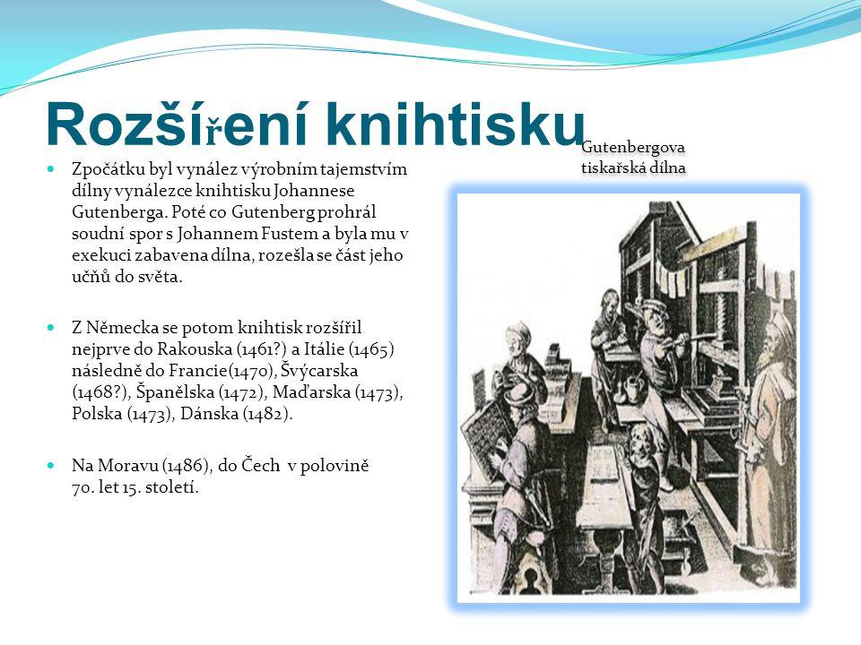 Rozší ř ení knihtisku Zpočátku byl vynález výrobním tajemstvím dílny vynálezce knihtisku Johannese Gutenberga.