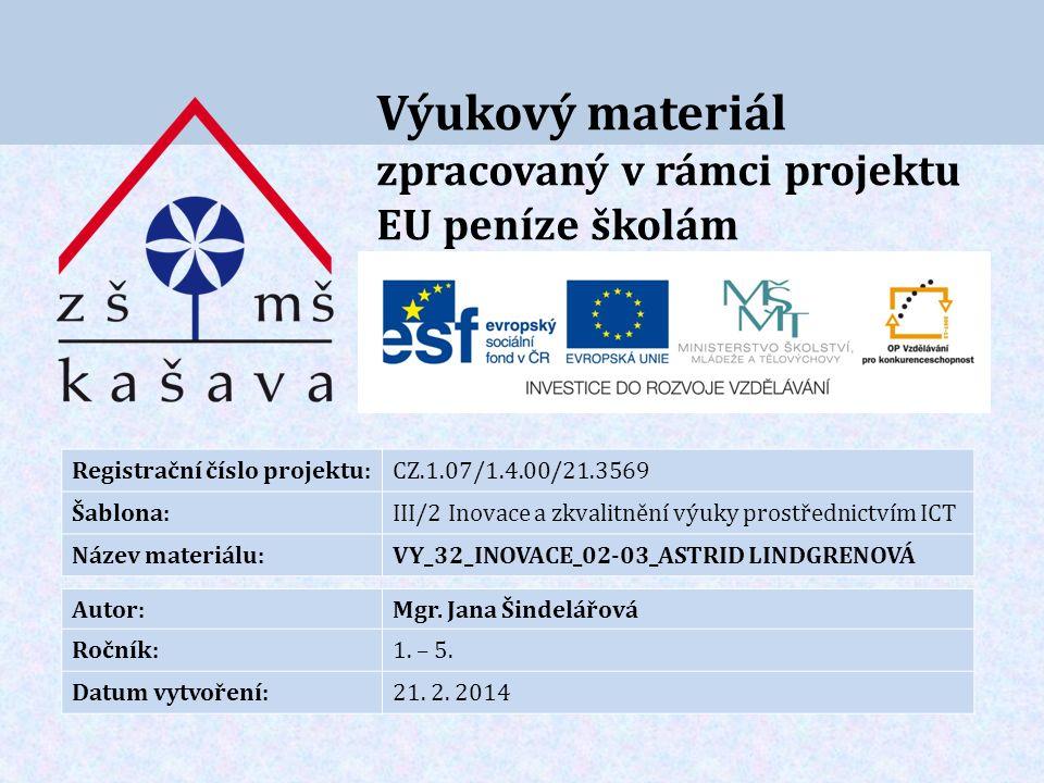Výukový materiál zpracovaný v rámci projektu EU peníze školám Registrační číslo projektu:CZ.1.07/1.4.00/21.3569 Šablona:III/2 Inovace a zkvalitnění výuky prostřednictvím ICT Název materiálu:VY_32_INOVACE_02-03_ASTRID LINDGRENOVÁ Autor:Mgr.