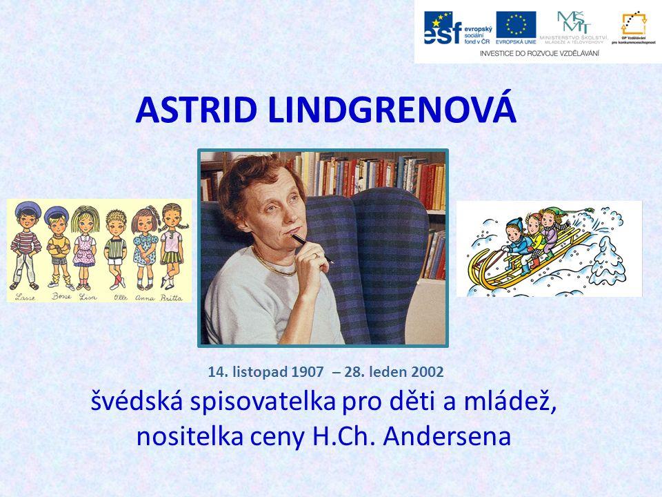 ASTRID LINDGRENOVÁ švédská spisovatelka pro děti a mládež, nositelka ceny H.Ch. Andersena 14. listopad 1907 – 28. leden 2002