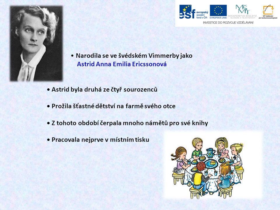 Narodila se ve švédském Vimmerby jako Astrid Anna Emilia Ericssonová Astrid byla druhá ze čtyř sourozenců Prožila šťastné dětství na farmě svého otce