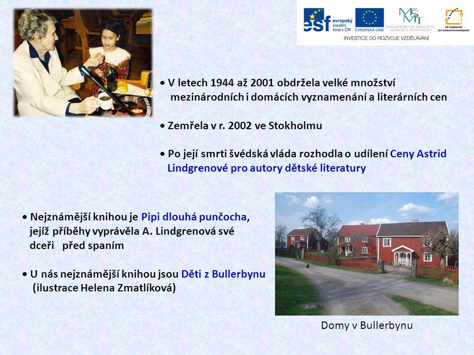 TVORBA PRO DĚTI A MLÁDEŽ (výběr nejznámějších titulů) Emil a Ida Svěřte případ Kallovi Lotta z Rošťácké uličky Madynka Já ještě nechci jít spát Bratři lví srdce Do češtiny bylo přeloženo na 30 knih.