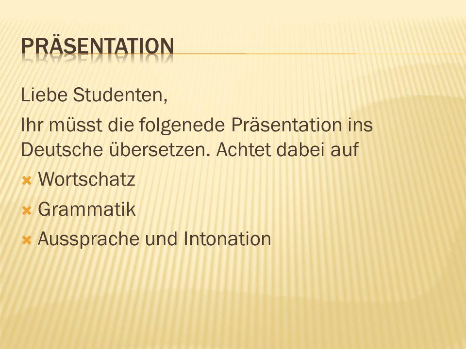 Liebe Studenten, Ihr müsst die folgenede Präsentation ins Deutsche übersetzen.