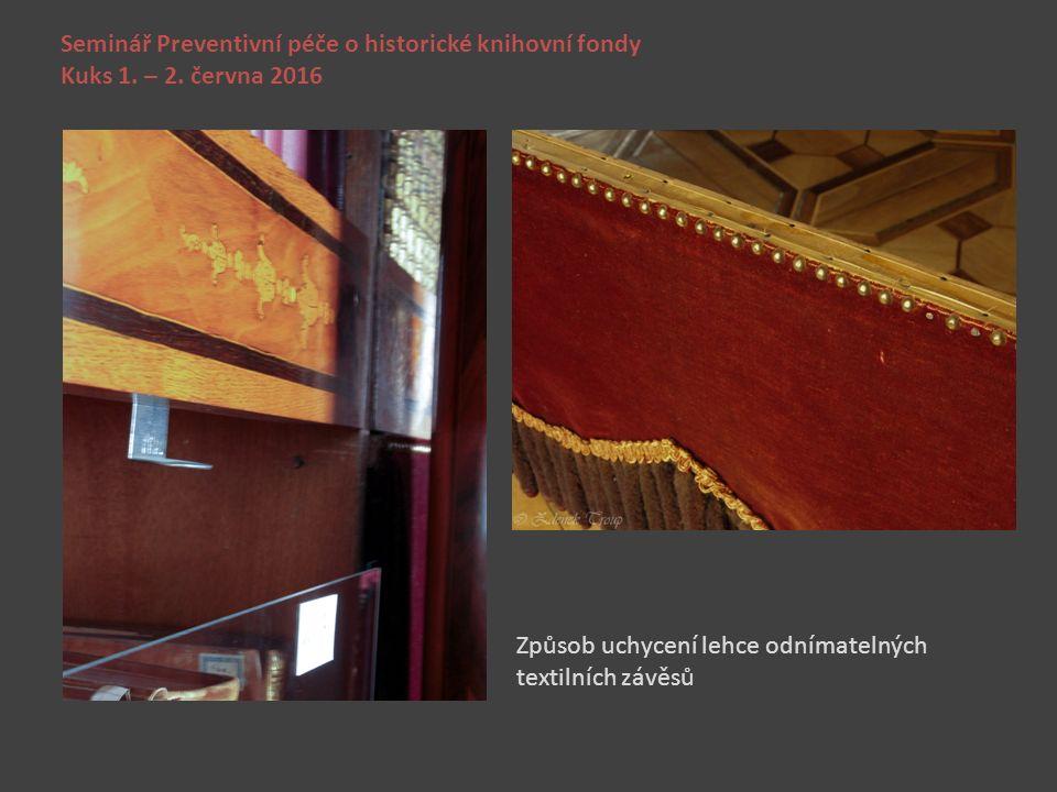 Seminář Preventivní péče o historické knihovní fondy Kuks 1. – 2. června 2016 Způsob uchycení lehce odnímatelných textilních závěsů