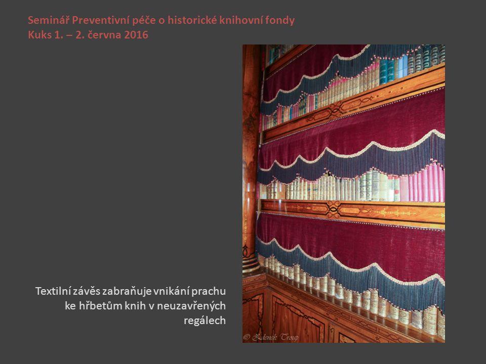 Seminář Preventivní péče o historické knihovní fondy Kuks 1. – 2. června 2016 Textilní závěs zabraňuje vnikání prachu ke hřbetům knih v neuzavřených r