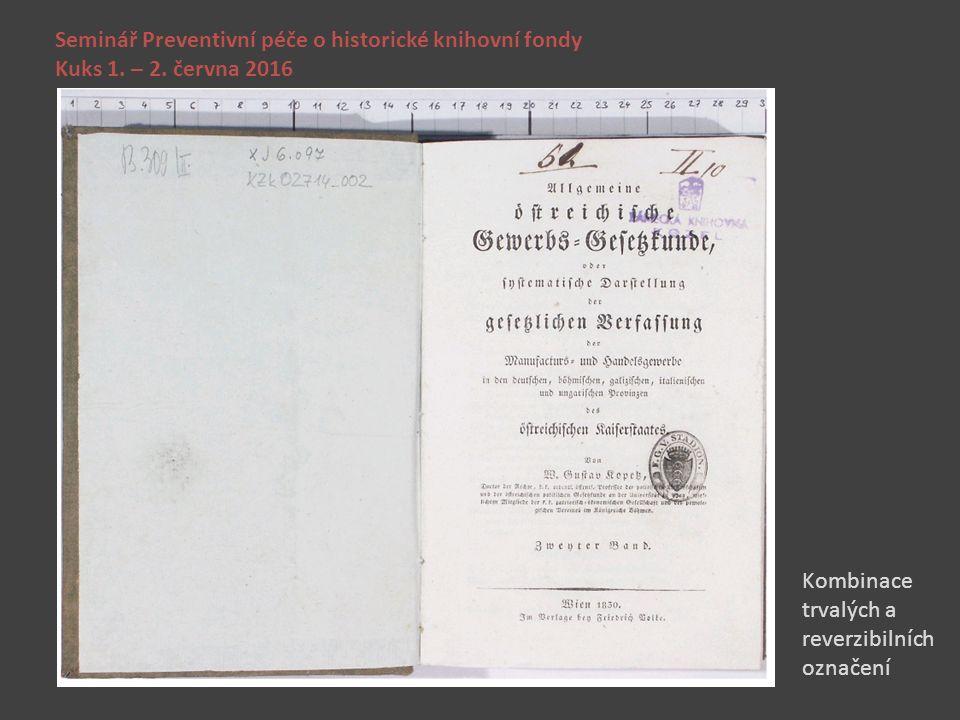 Seminář Preventivní péče o historické knihovní fondy Kuks 1. – 2. června 2016 Kombinace trvalých a reverzibilních označení