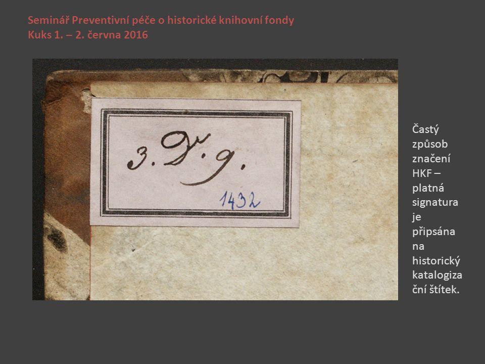 Seminář Preventivní péče o historické knihovní fondy Kuks 1. – 2. června 2016 Častý způsob značení HKF – platná signatura je připsána na historický ka