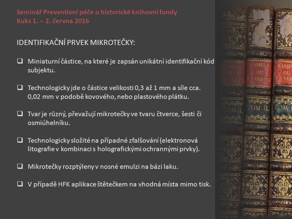 Seminář Preventivní péče o historické knihovní fondy Kuks 1. – 2. června 2016 IDENTIFIKAČNÍ PRVEK MIKROTEČKY:  Miniaturní částice, na které je zapsán