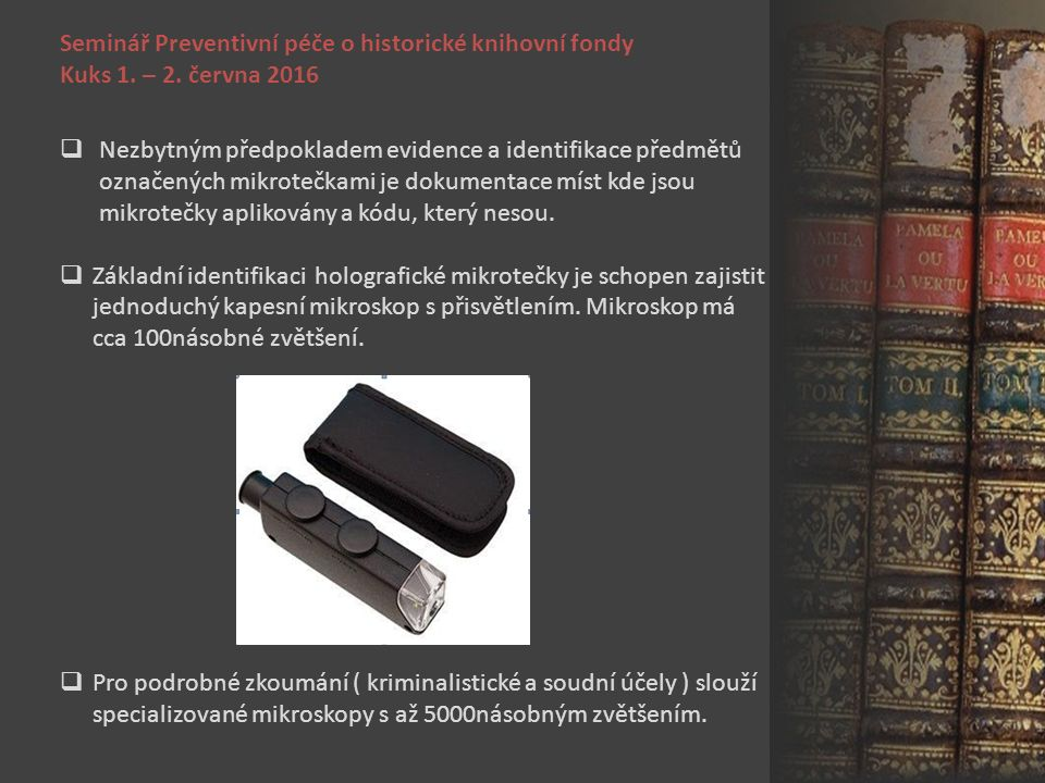 Seminář Preventivní péče o historické knihovní fondy Kuks 1. – 2. června 2016  Nezbytným předpokladem evidence a identifikace předmětů označených mik