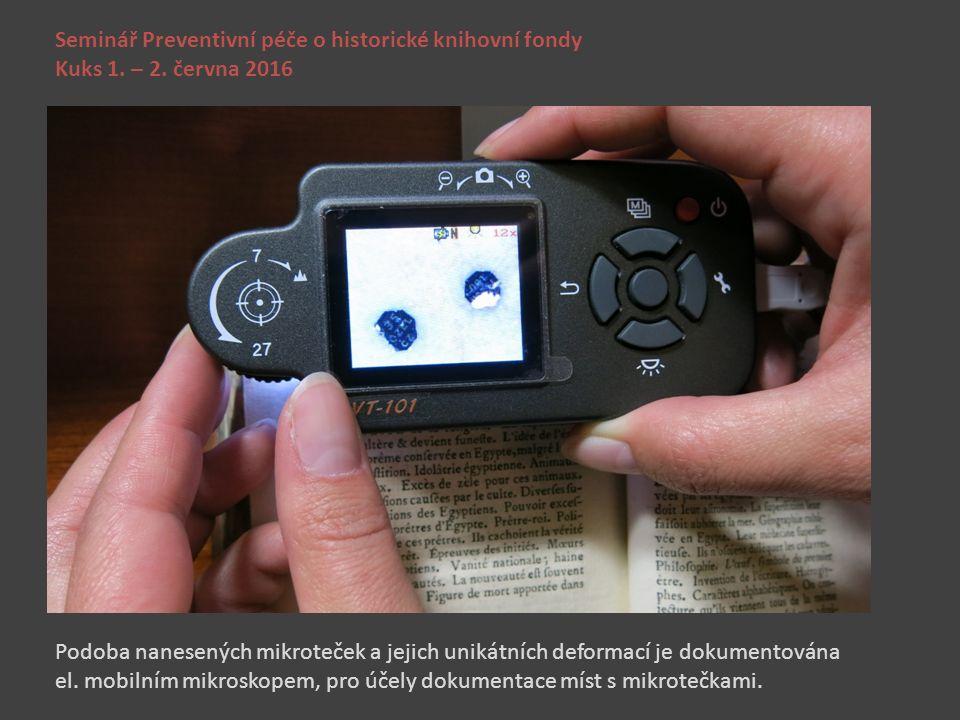 Seminář Preventivní péče o historické knihovní fondy Kuks 1. – 2. června 2016 Podoba nanesených mikroteček a jejich unikátních deformací je dokumentov