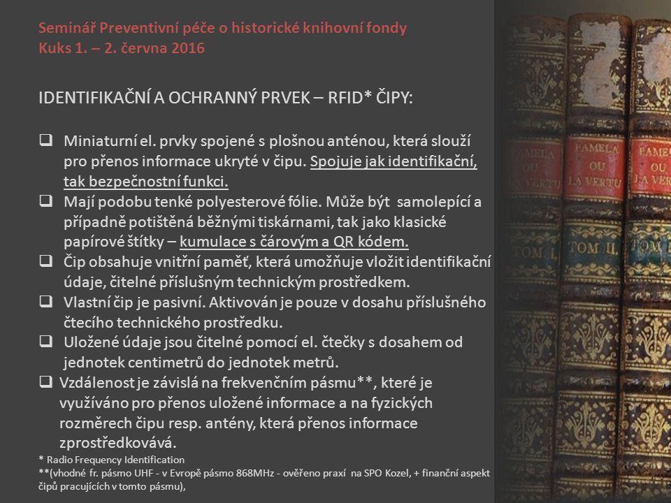Seminář Preventivní péče o historické knihovní fondy Kuks 1. – 2. června 2016 IDENTIFIKAČNÍ A OCHRANNÝ PRVEK – RFID* ČIPY:  Miniaturní el. prvky spoj