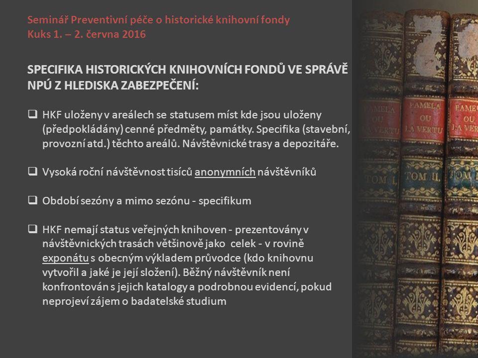 Seminář Preventivní péče o historické knihovní fondy Kuks 1. – 2. června 2016 SPECIFIKA HISTORICKÝCH KNIHOVNÍCH FONDŮ VE SPRÁVĚ NPÚ Z HLEDISKA ZABEZPE