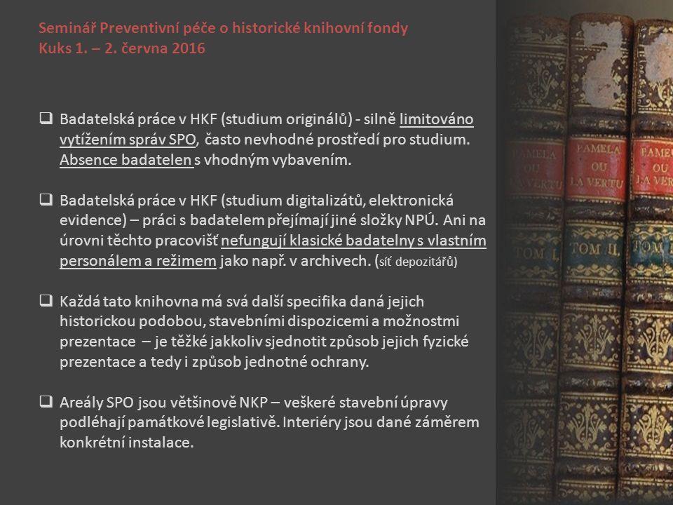Seminář Preventivní péče o historické knihovní fondy Kuks 1. – 2. června 2016  Badatelská práce v HKF (studium originálů) - silně limitováno vytížení