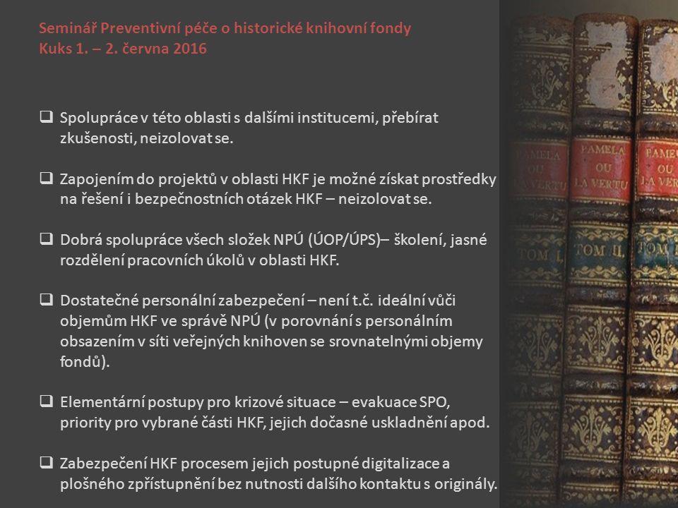 Seminář Preventivní péče o historické knihovní fondy Kuks 1. – 2. června 2016  Spolupráce v této oblasti s dalšími institucemi, přebírat zkušenosti,