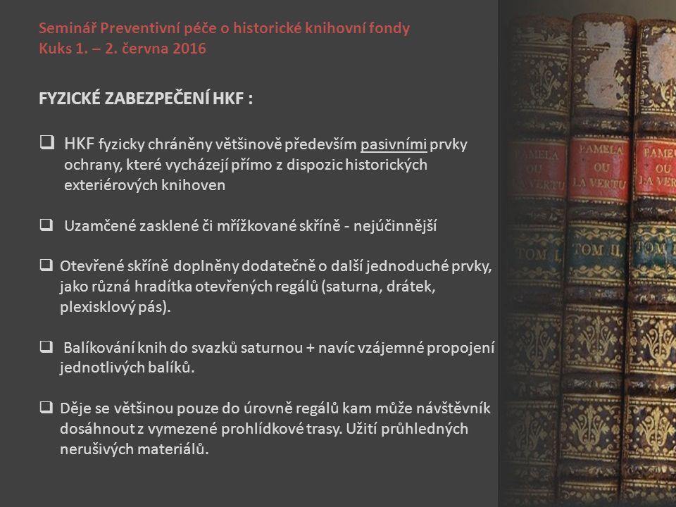 Seminář Preventivní péče o historické knihovní fondy Kuks 1. – 2. června 2016 FYZICKÉ ZABEZPEČENÍ HKF :  HKF fyzicky chráněny většinově především pas