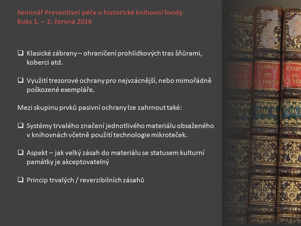 Seminář Preventivní péče o historické knihovní fondy Kuks 1. – 2. června 2016  Klasické zábrany – ohraničení prohlídkových tras šňůrami, koberci atd.
