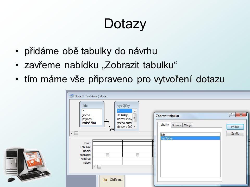 """http://pcu3v.fjfi.cvut.cz Dotazy přidáme obě tabulky do návrhu zavřeme nabídku """"Zobrazit tabulku"""" tím máme vše připraveno pro vytvoření dotazu"""